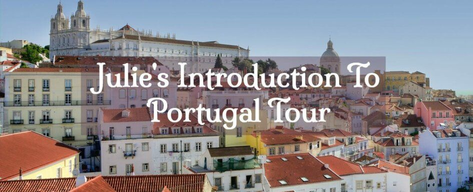 Julie's Introduction To Portugal Tour. First trip to Portugal Lisbon, Porto, Coimbra. Culture, architecture, history, food, wine